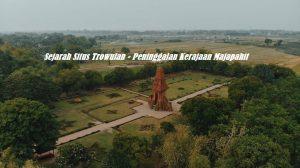 Sejarah Situs Trowulan – Peninggalan Kerajaan Majapahit