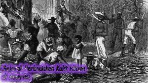 Sejarah Perbudakan Kulit Hitam di Amerika