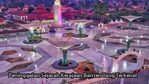 Peninggalan Sejarah Kerajaan Banten Yang Terkenal